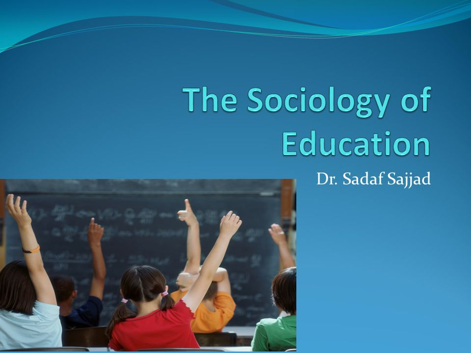 sociology of education The purpose of the section on sociology of education is to foster the development of this aspect of sociology and its application through the study of the ways in which formal schooling influences individuals and the ways society affects educational institutions.