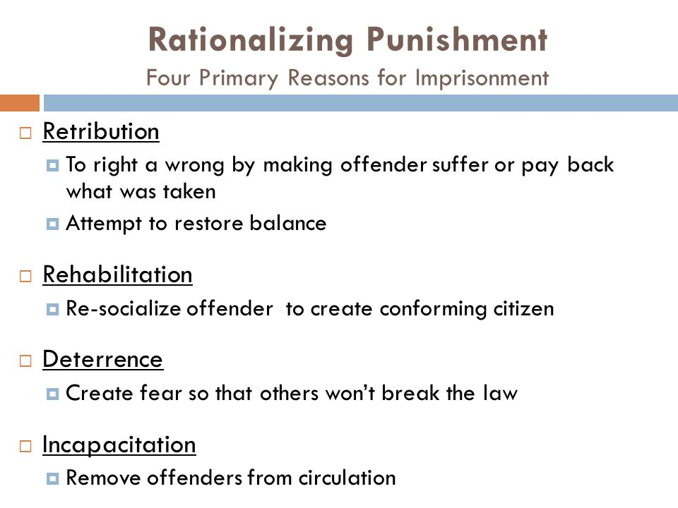 Rationalizing Punishment Four Primary Reasons for Imprisonment