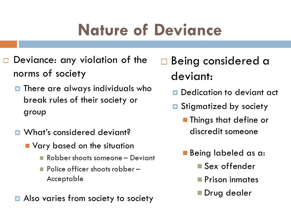 Nature of Deviance Being considered a deviant: