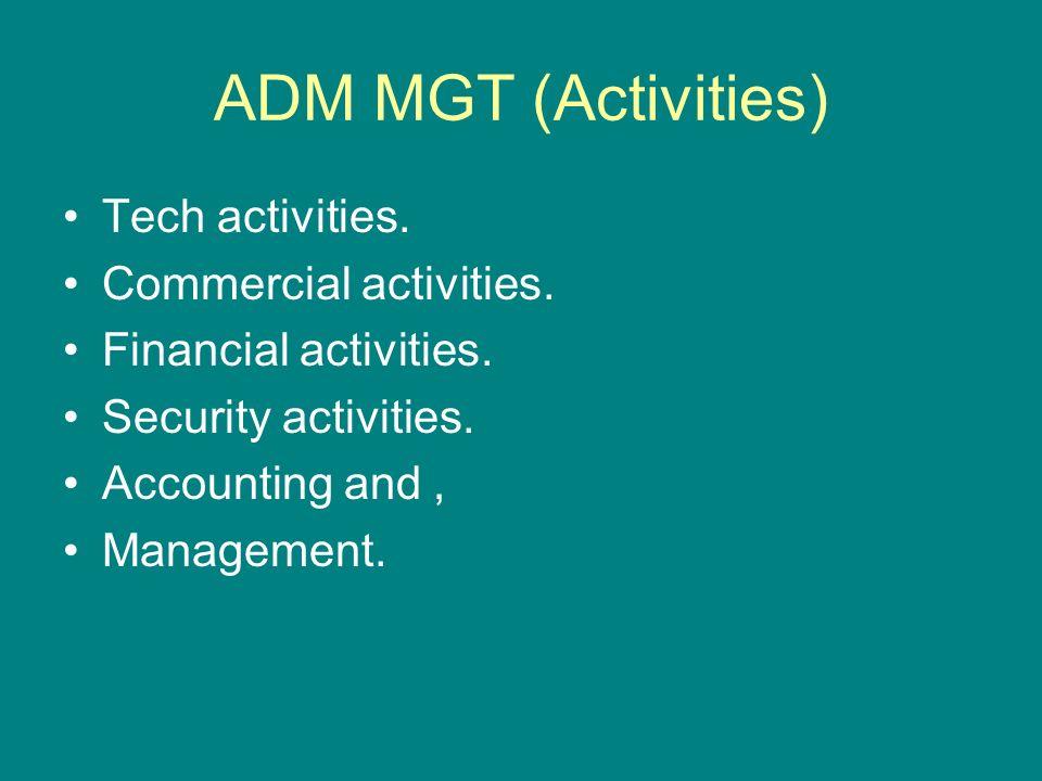 ADM MGT (Activities) Tech activities. Commercial activities.