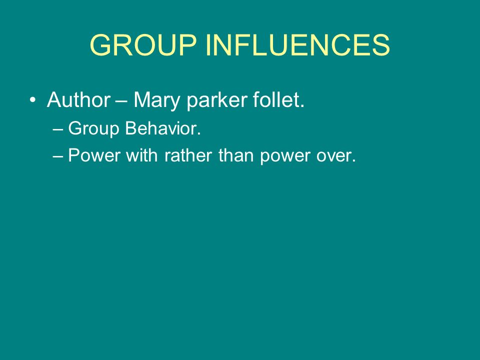 GROUP INFLUENCES Author – Mary parker follet. Group Behavior.