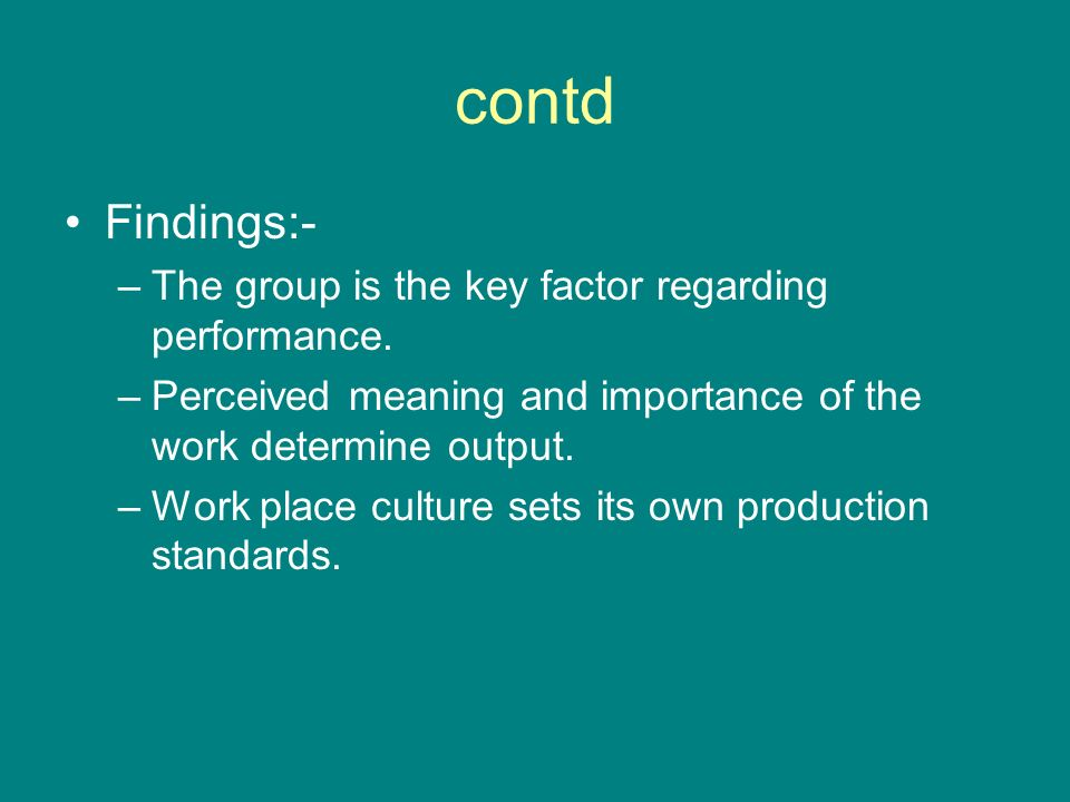 contd Findings:- The group is the key factor regarding performance.