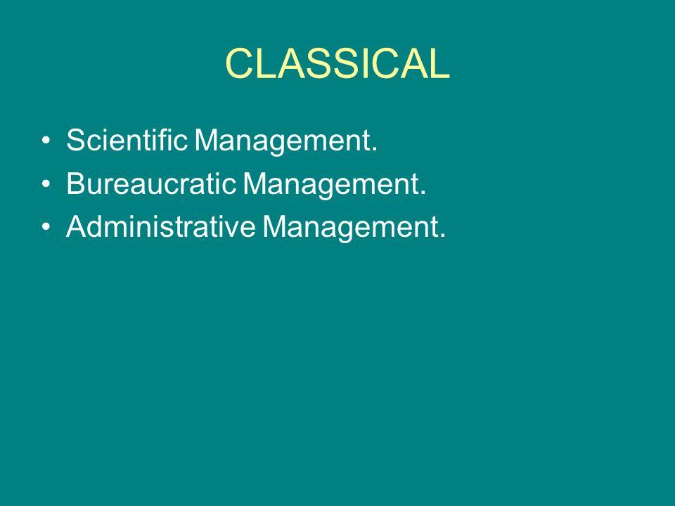 CLASSICAL Scientific Management. Bureaucratic Management.