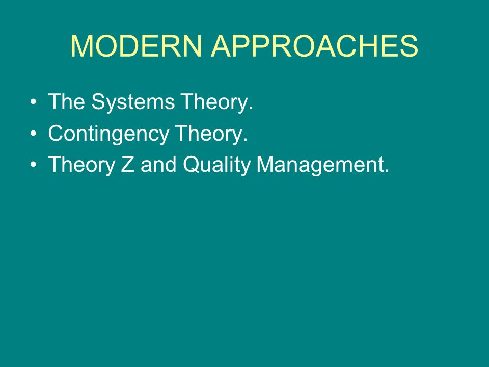 MODERN APPROACHES The Systems Theory. Contingency Theory.
