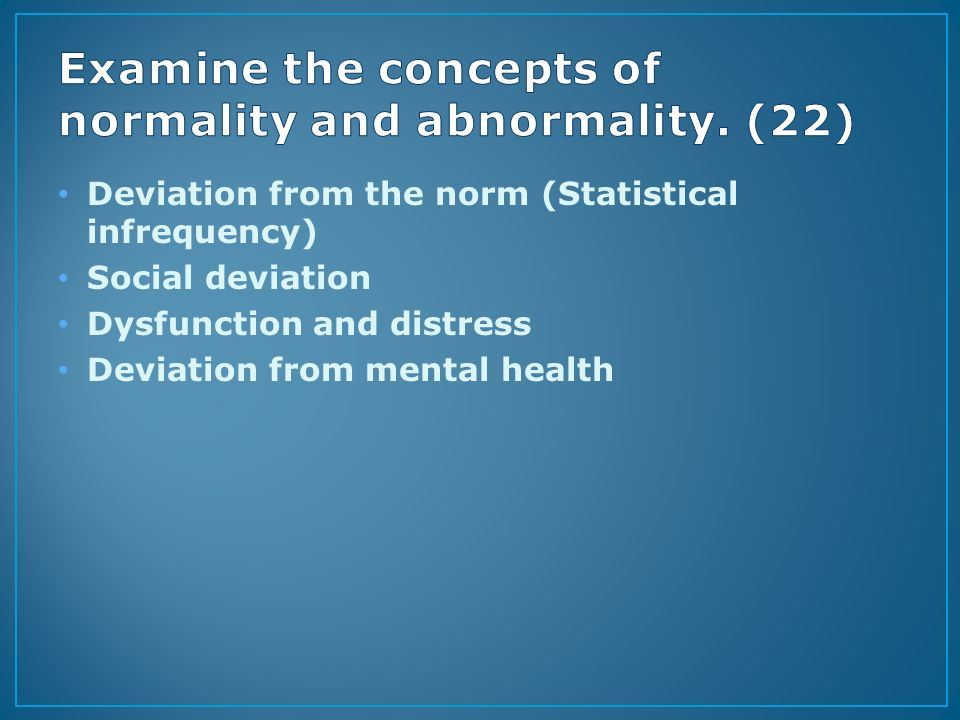 abnormality and normality concepts Examine two concepts of abnormality and normality by mr daniel hansson questions for discussion 1 list all the psychological disorders that you know.