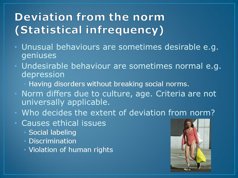 a study of labeling human behaviors as normal or abnormal Abnormal psychology is a division of psychology that studies people who are abnormal or atypical compared to the members of a given society the definition of the word abnormal is simple.