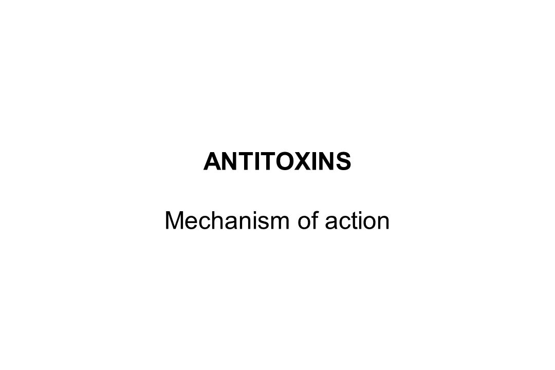 ANTITOXINS Mechanism of action