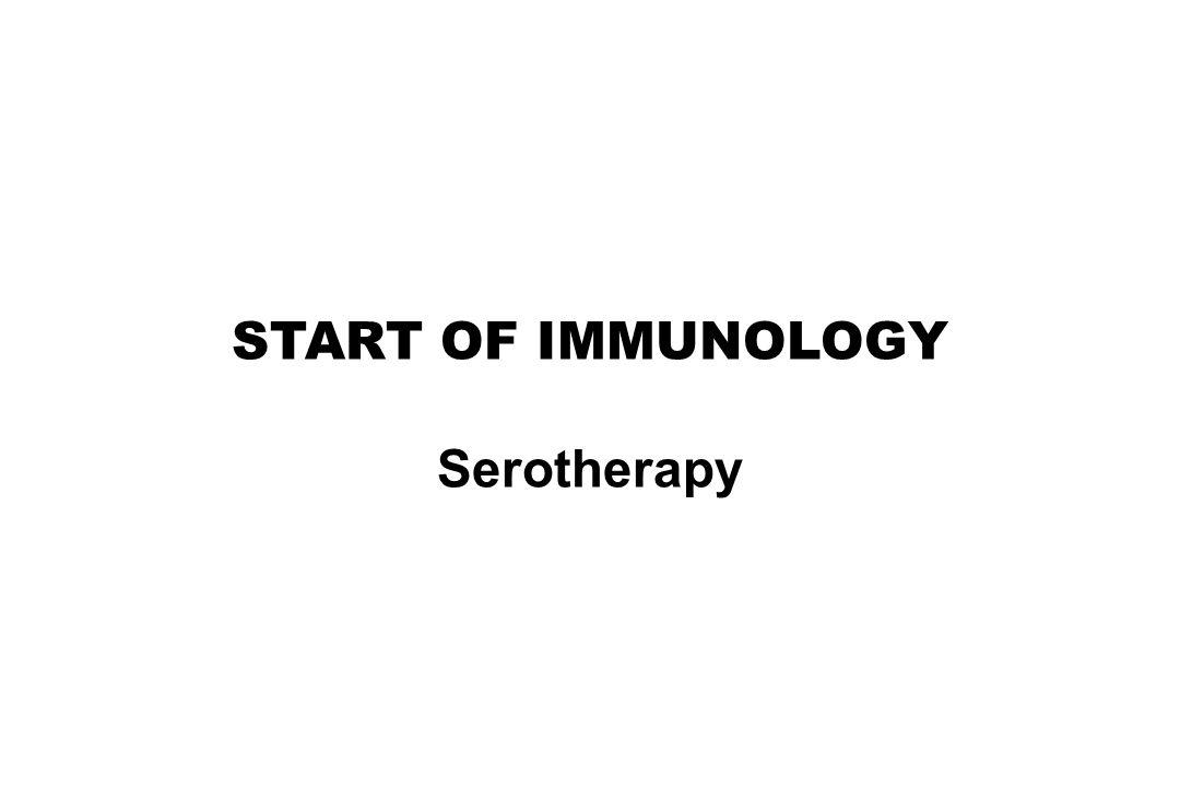 START OF IMMUNOLOGY Serotherapy
