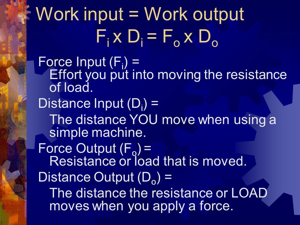 Work input = Work output Fi x Di = Fo x Do
