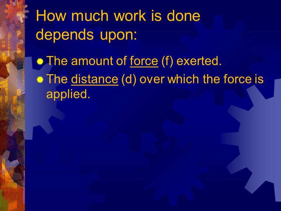 How much work is done depends upon: