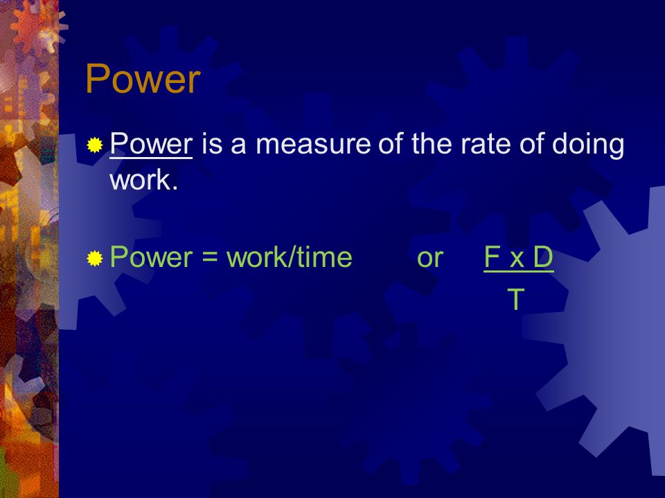 Power Power is a measure of the rate of doing work.