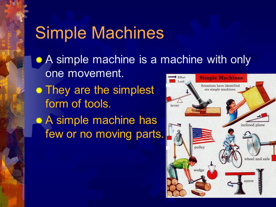 Simple Machines A simple machine is a machine with only one movement.
