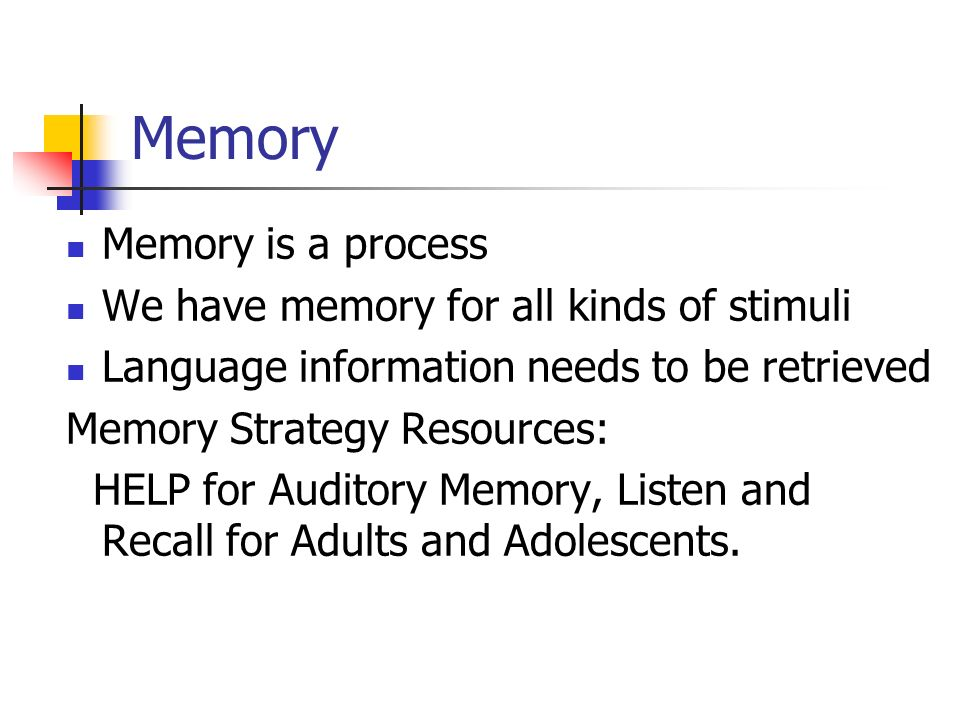 Memory Memory is a process We have memory for all kinds of stimuli