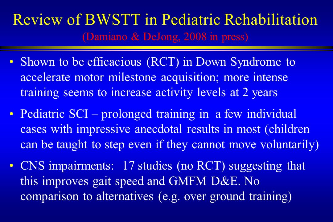 Review of BWSTT in Pediatric Rehabilitation (Damiano & DeJong, 2008 in press)