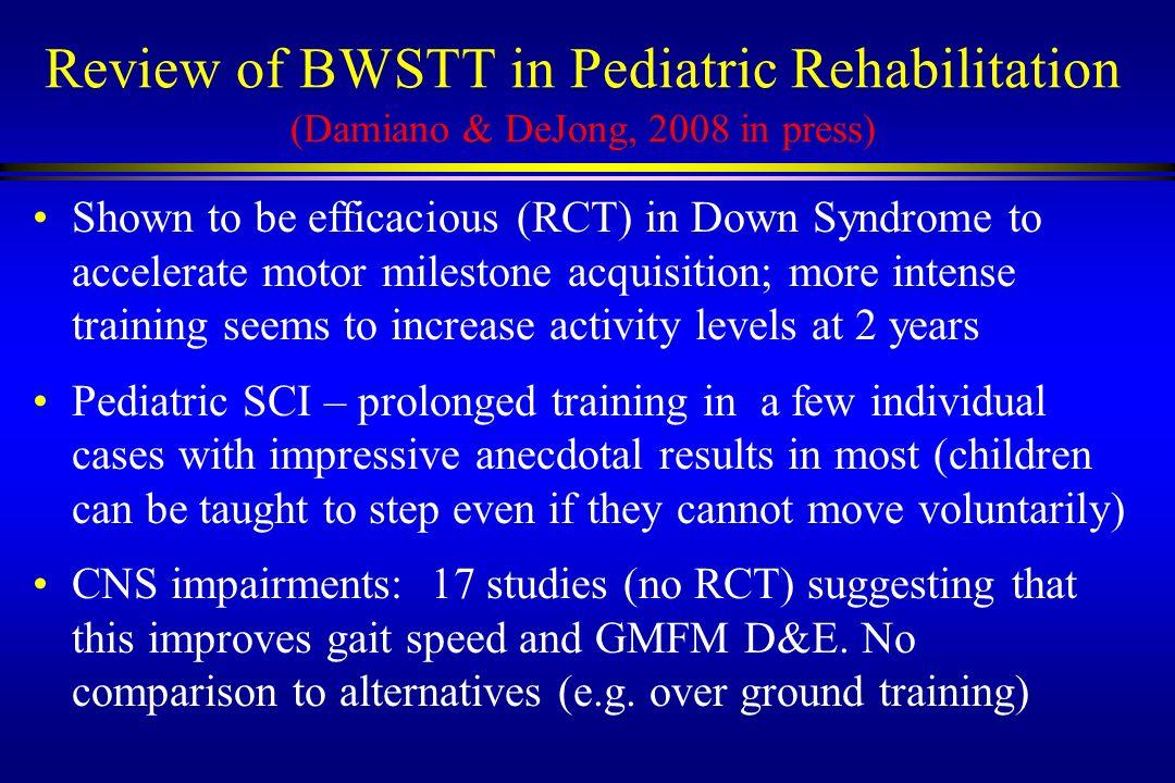 Review of BWSTT in Pediatric Rehabilitation (Damiano & DeJong, 2008 in press)