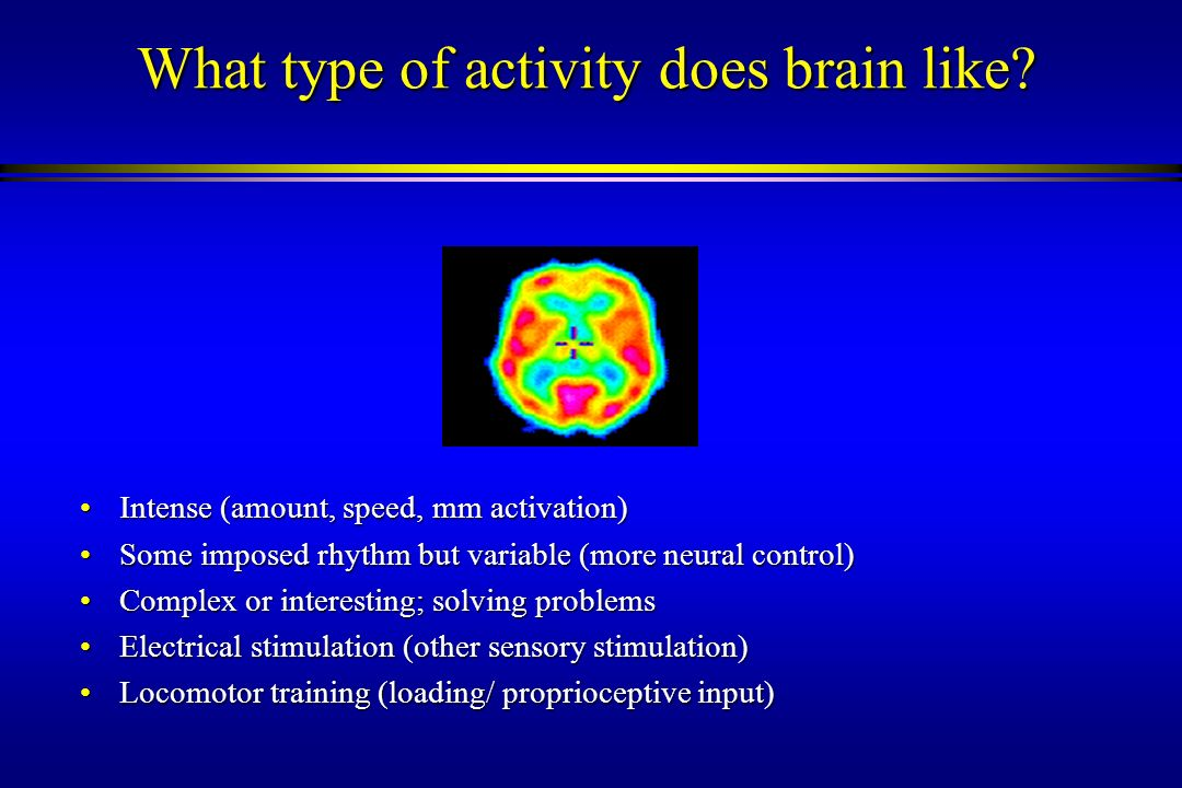 What type of activity does brain like