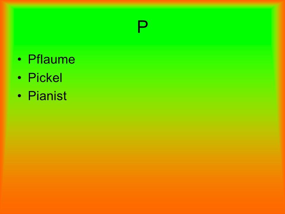 P Pflaume Pickel Pianist