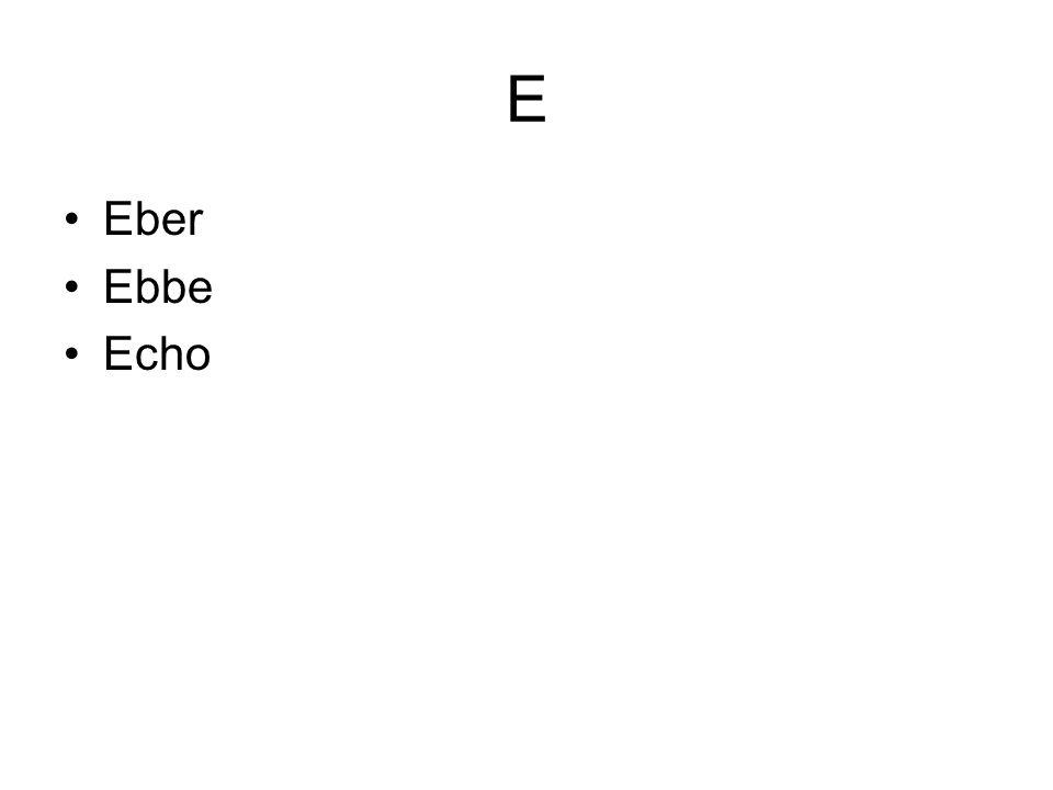 E Eber Ebbe Echo