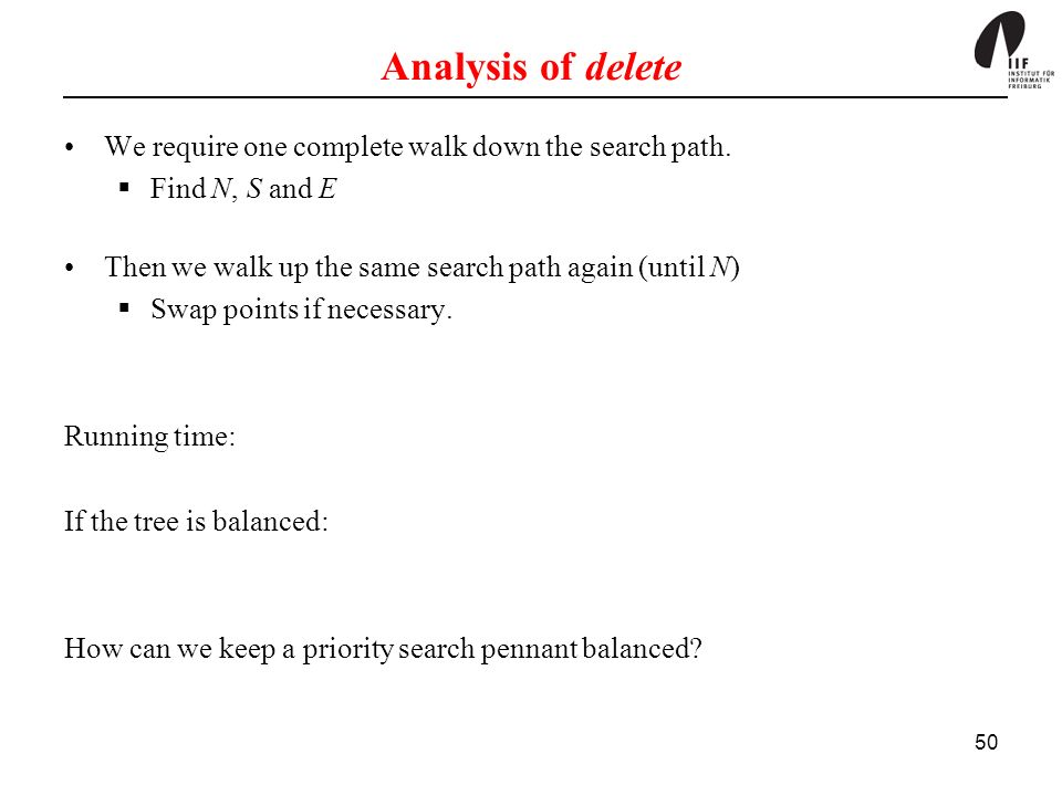 Analysis of delete We require one complete walk down the search path.