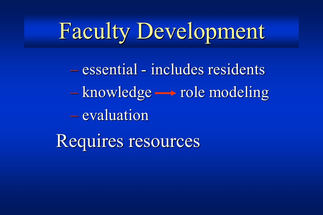 Faculty Development essential - includes residents