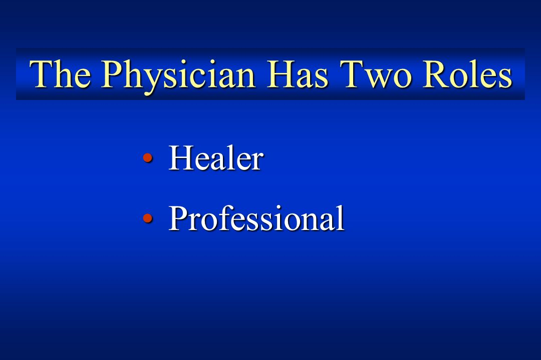 The Physician Has Two Roles