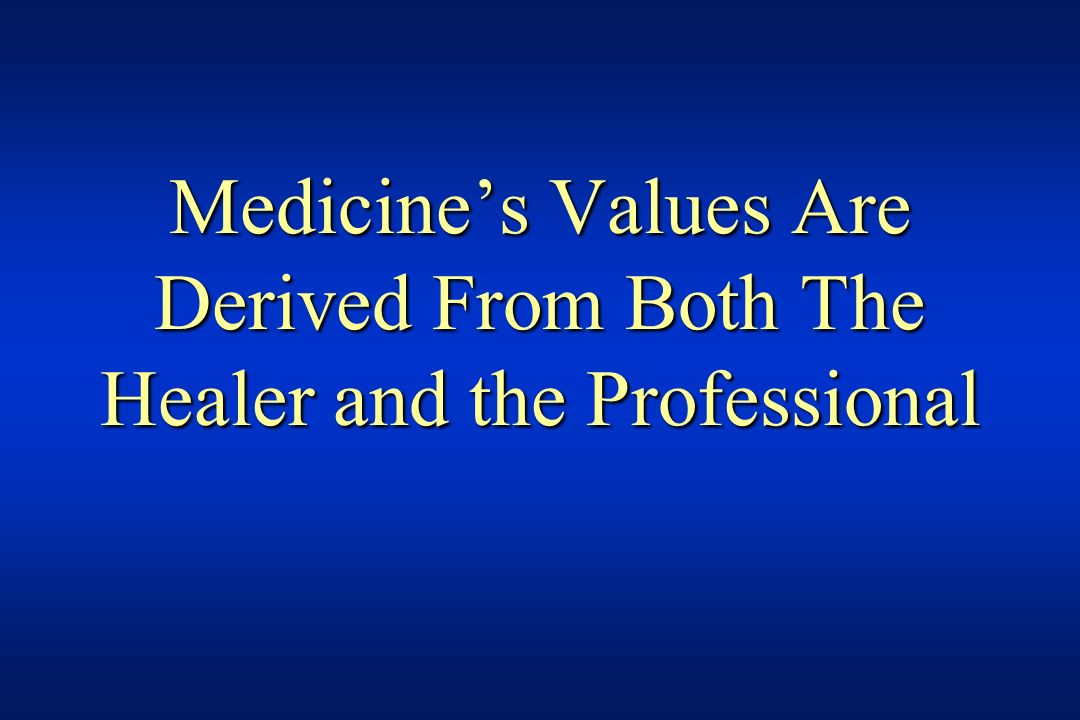 Medicine's Values Are Derived From Both The Healer and the Professional