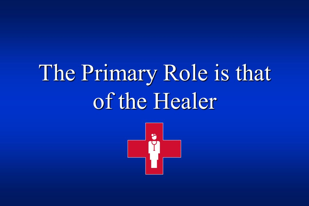 The Primary Role is that of the Healer