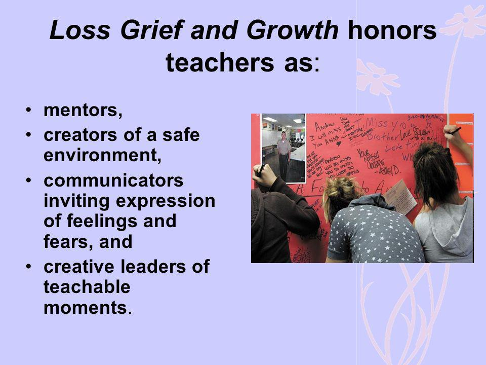 Loss Grief and Growth honors teachers as: