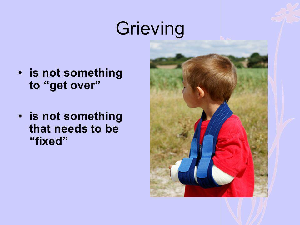 Grieving is not something to get over