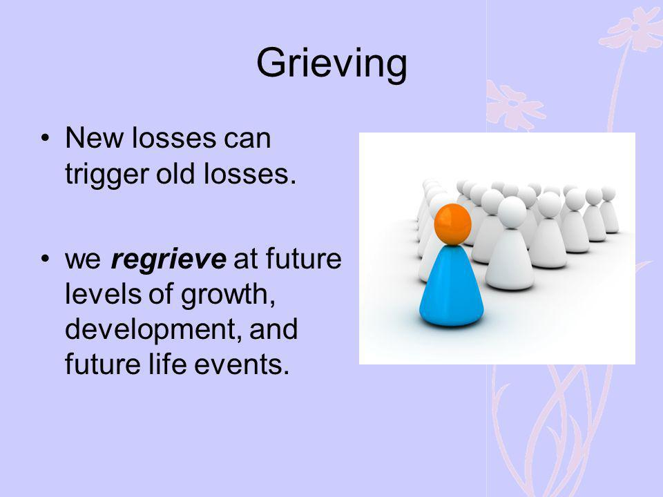 Grieving New losses can trigger old losses.