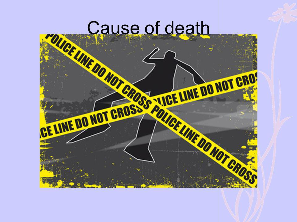 Cause of death However, some deaths are violent.