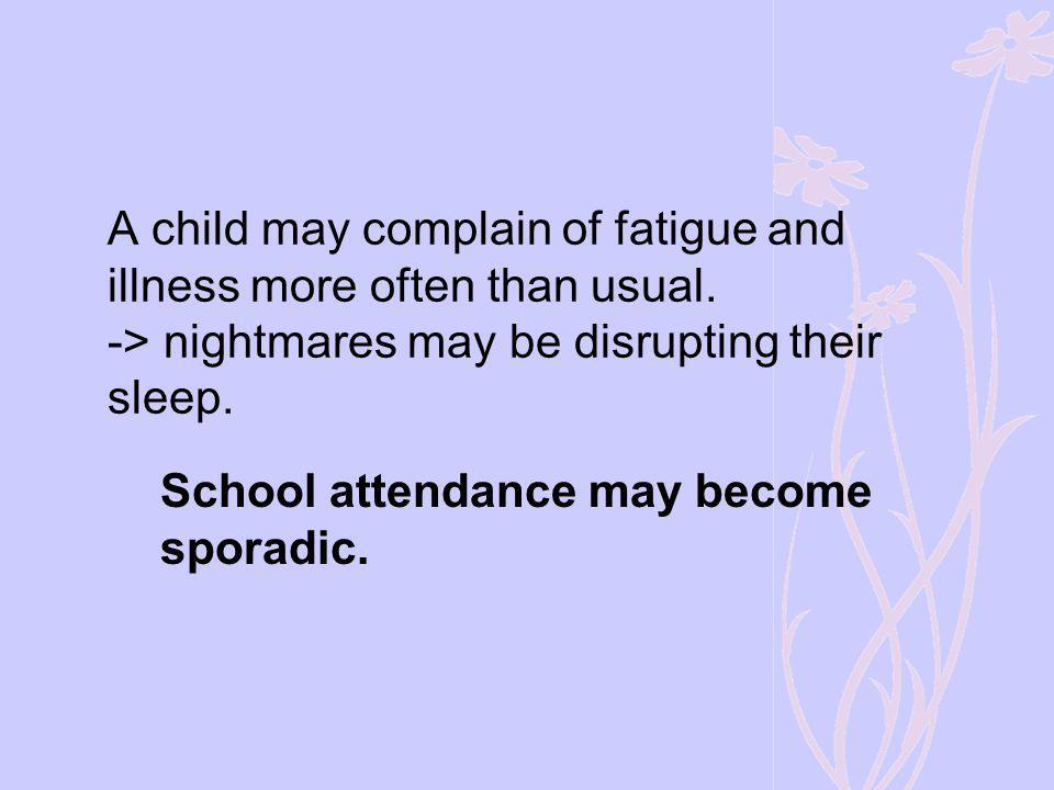 School attendance may become sporadic.