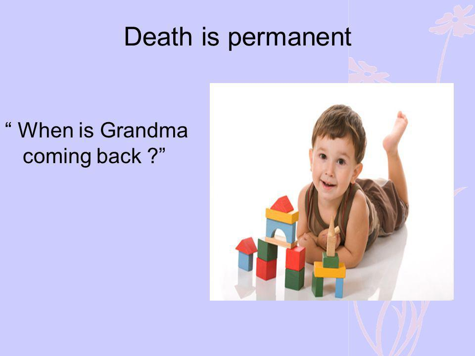 Death is permanent When is Grandma coming back