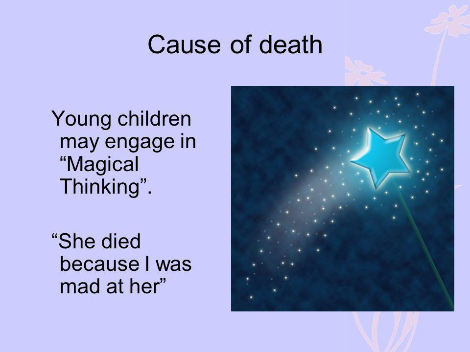 Cause of death Young children may engage in Magical Thinking .