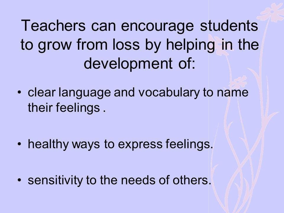 Teachers can encourage students to grow from loss by helping in the development of: