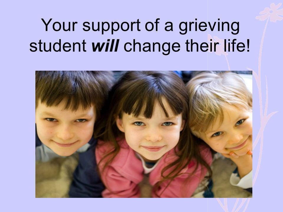 Your support of a grieving student will change their life!
