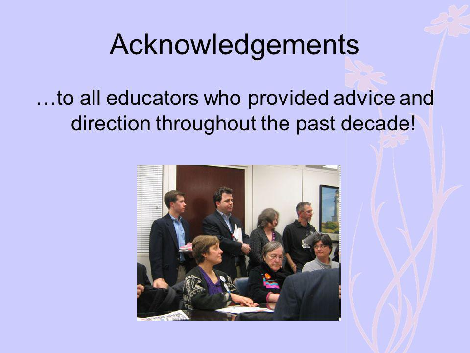 Acknowledgements …to all educators who provided advice and direction throughout the past decade!
