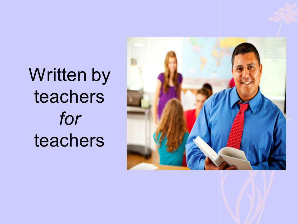 Written by teachers for teachers