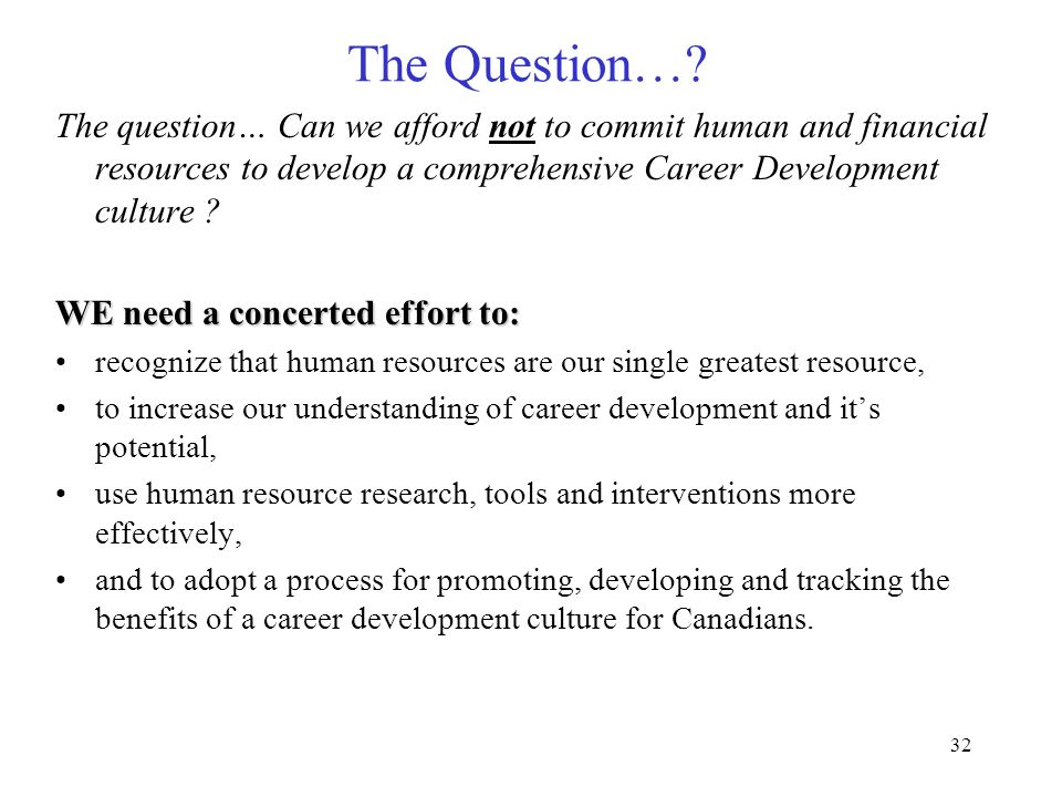 The Question… The question… Can we afford not to commit human and financial resources to develop a comprehensive Career Development culture