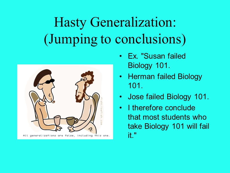 internet hasty generalization Part c: internet source distortion/misrepresentation question: from media, personal experience reliance on insufficient evidence/hasty generalization a hasty generalization is a wide claim taking into account as well restricted proof.
