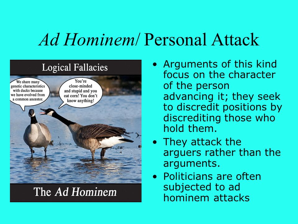 "fallacy of personal attack This pro-romney ad uses the ad hominem fallacy to attack president obama's personal character it claims obama has a plan to ""kill romney"" this strategy tries to present obama as a sore loser who will use any means necessary to."