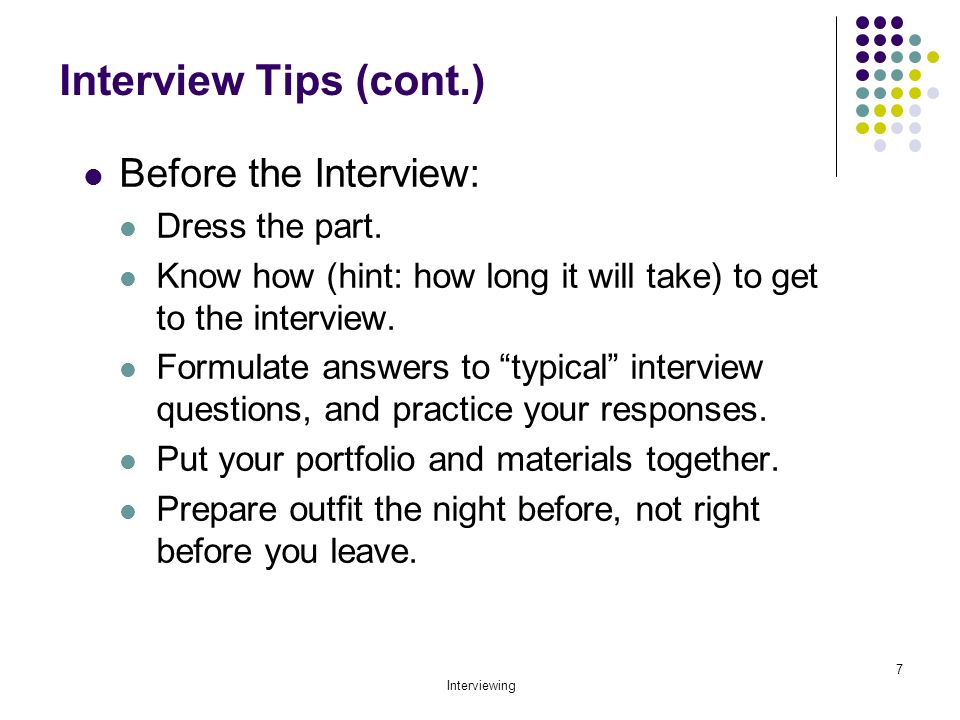Perfect Interview Tips (cont.) Before The Interview: Dress The Part.
