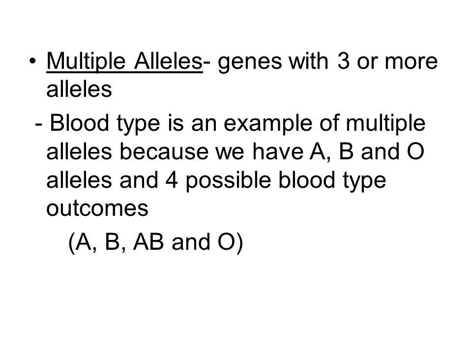 Multiple Alleles- genes with 3 or more alleles