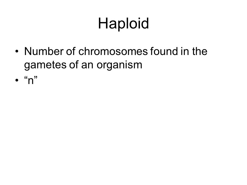 Haploid Number of chromosomes found in the gametes of an organism n