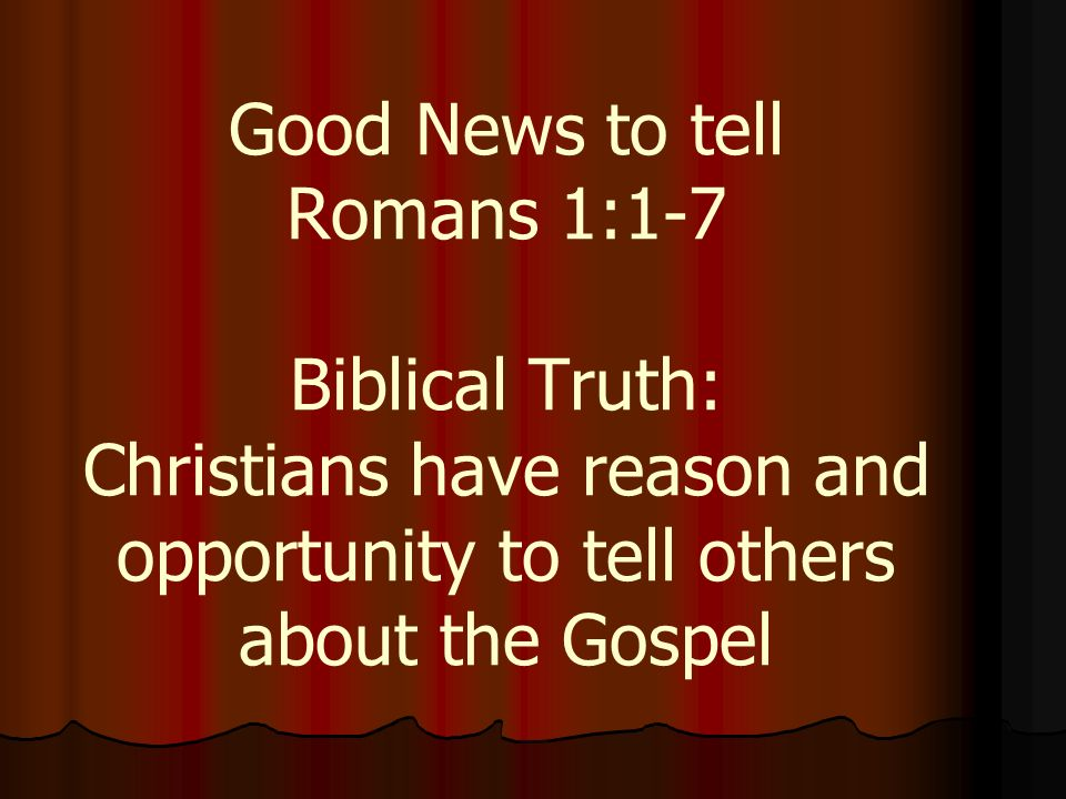 the basics of christianity on gods truth in romans 1 8 The christian worldview recognizes the state as a god-ordained institution (genesis 9:6, romans 13:1-7, 1 peter 2:13-17) christianity also believes in the depravity of man and his moral responsibility.