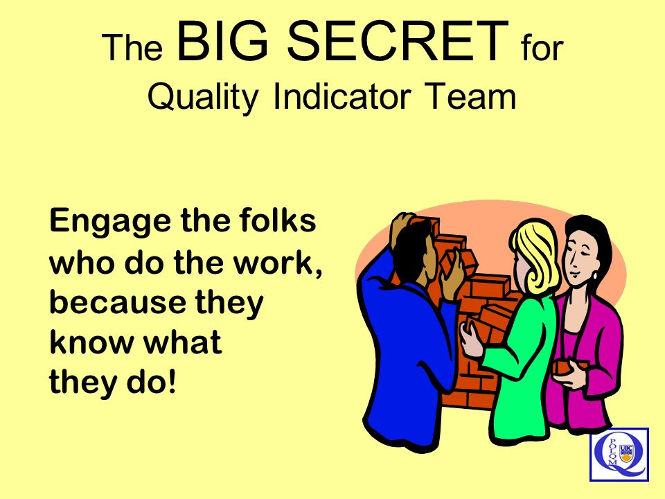 The BIG SECRET for Quality Indicator Team