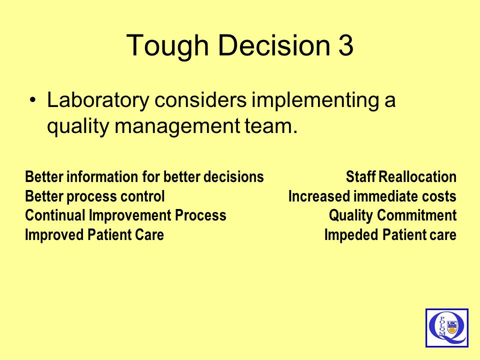 Tough Decision 3 Laboratory considers implementing a quality management team. Better information for better decisions.
