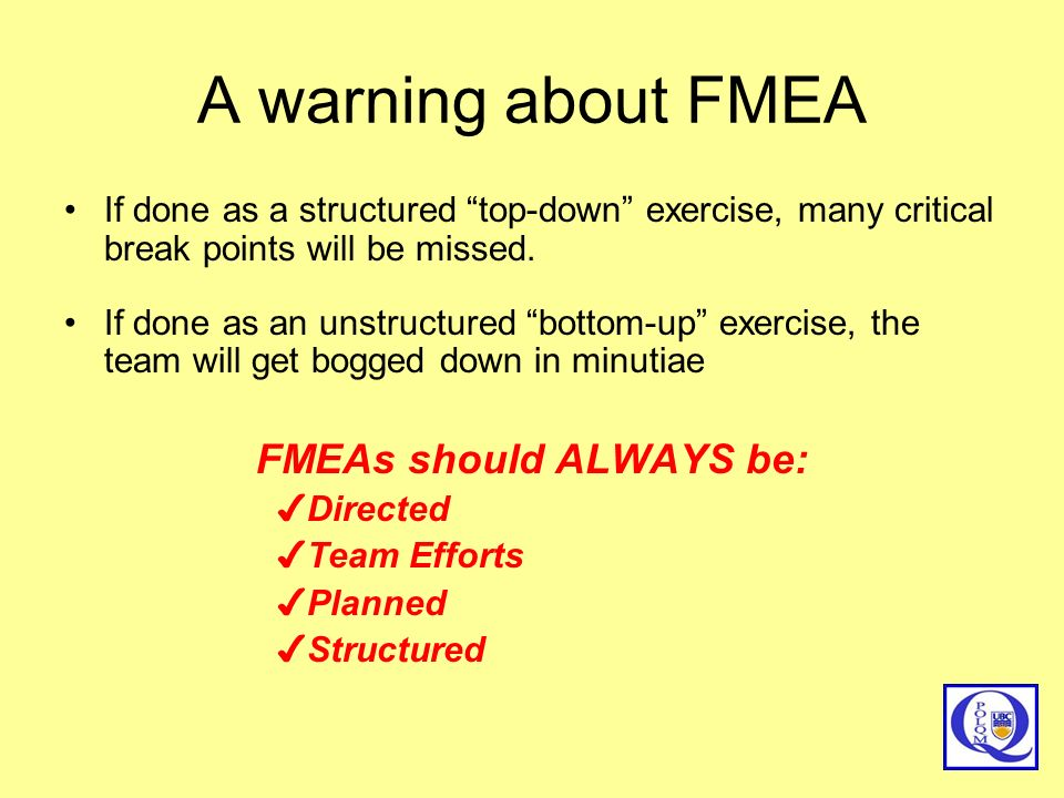 FMEAs should ALWAYS be: