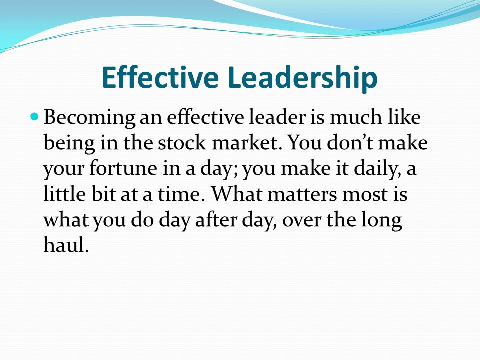 effective leadership Effective leaders have genuine interest in others and, whilst their career might be advanced by their leadership work, this is a bi-product not the driving force to check your own motivation to lead try asking yourself.