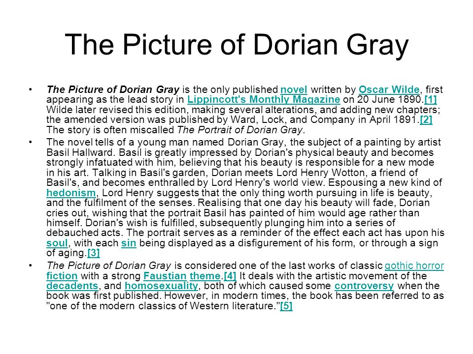 "the influence of literature on the life of dorian gray in the picture of dorian gray a novel by osca Aesthetic movement in europe (literature and art) dandy  how did the  aesthetic literary and artistic movement influence oscar wilde's life and dorian 's  life,  in the oscar wilde's famous novel ""the picture of dorian gray"" women  are."